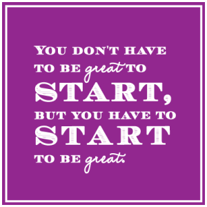 quote_on-starting-something_you-dont-have-to-be-great-to-start-but-you-have-to-start-to-be-great