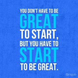 you-dont-have-to-be-great-to-start-but-you-do-have-to-start-to-be-great2